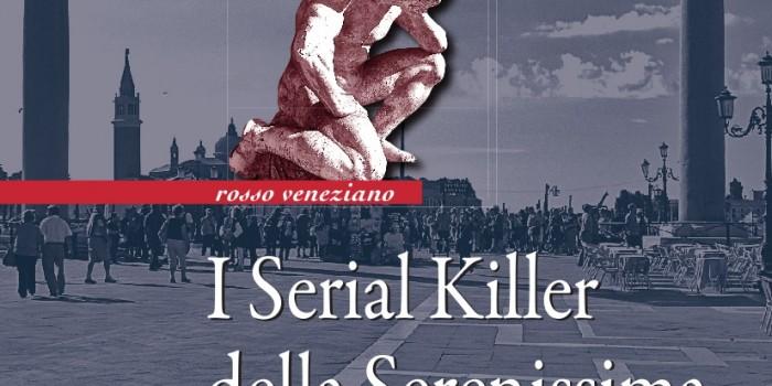 """""""I Serial Killer della Serenissima. Assassini, sadici e stupratori della Repubblica di Venezia"""""""