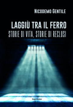 """""""Laggiù tra il ferro"""": Nicodemo Gentile e la vita nelle carceri italiane"""